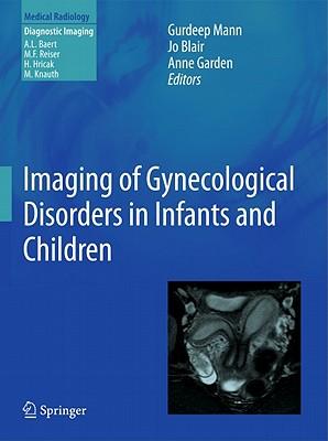 Imaging of Gynecological Disorders in Infants and Children By Blair, Joanne (EDT)/ Garden, Anne (EDT)/ Mann, Gurdeep (EDT)